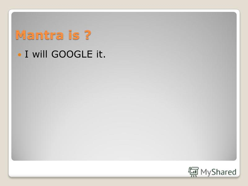Mantra is ? I will GOOGLE it.
