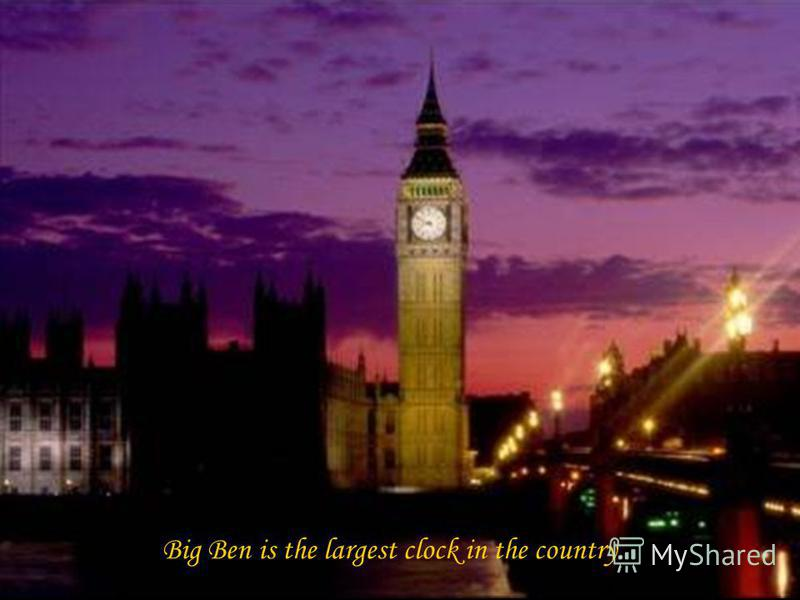 Big Ben is the largest clock in the country.