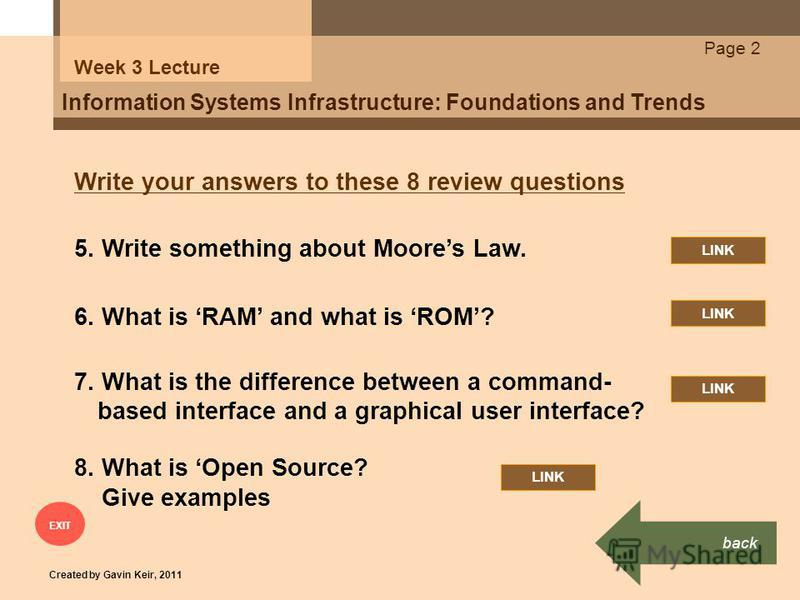 Information Systems Infrastructure: Foundations and Trends Week 3 Lecture Write your answers to these 8 review questions 6. What is RAM and what is ROM? 7. What is the difference between a command- based interface and a graphical user interface? 8. W