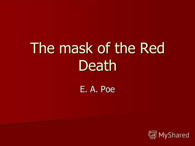 The mask of the Red Death E. A. Poe