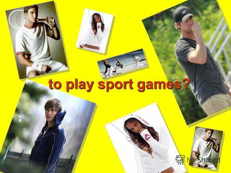 to play sport games?