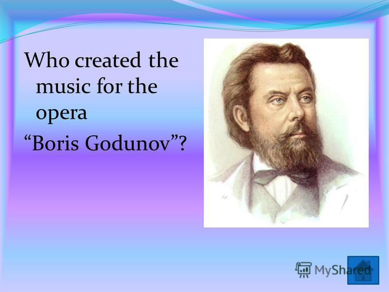 Who created the music for the opera Boris Godunov?
