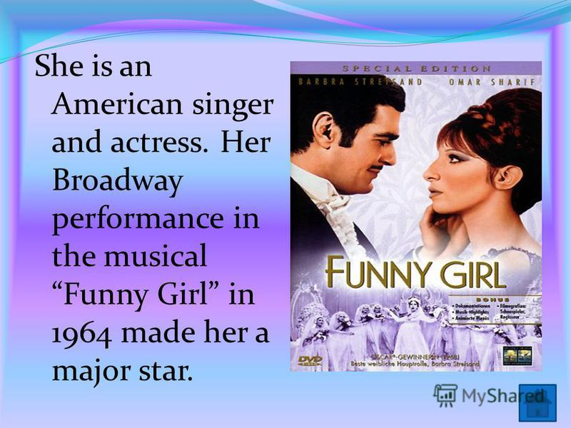 She is an American singer and actress. Her Broadway performance in the musical Funny Girl in 1964 made her a major star.
