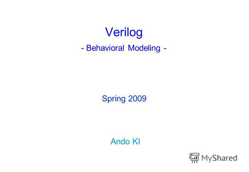 Verilog - Behavioral Modeling - Ando KI Spring 2009