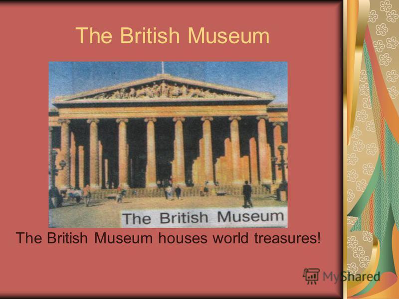 The British Museum The British Museum houses world treasures!