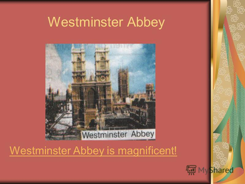 Westminster Abbey Westminster Abbey is magnificent!