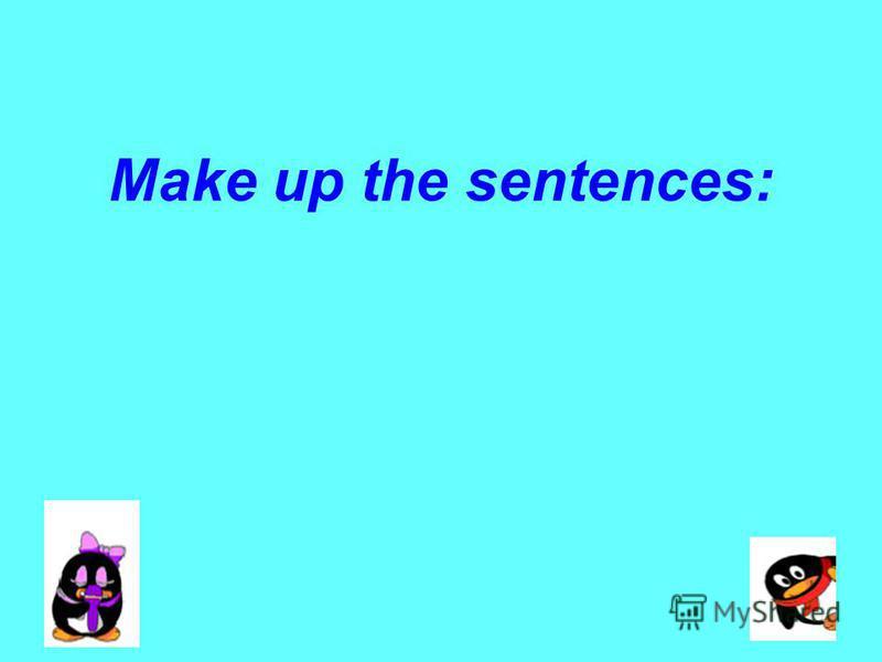 Make up the sentences: