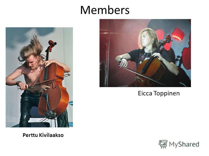 Members Eicca Toppinen Perttu Kivilaakso