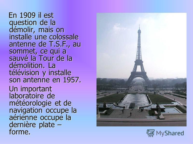 En 1909 il est question de la démolir, mais on installe une colossale antenne de T.S.F., au sommet, ce qui a sauvé la Tour de la démolition. La télévision y installe son antenne en 1957. En 1909 il est question de la démolir, mais on installe une col