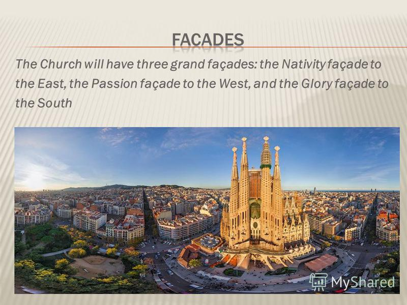 The Church will have three grand façades: the Nativity façade to the East, the Passion façade to the West, and the Glory façade to the South