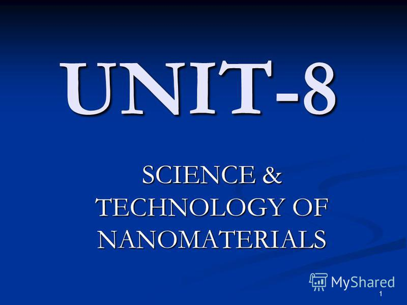 1 UNIT-8 SCIENCE & TECHNOLOGY OF NANOMATERIALS