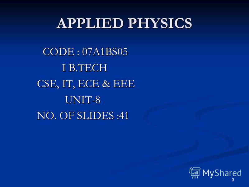 3 APPLIED PHYSICS CODE : 07A1BS05 CODE : 07A1BS05 I B.TECH I B.TECH CSE, IT, ECE & EEE CSE, IT, ECE & EEE UNIT-8 UNIT-8 NO. OF SLIDES :41 NO. OF SLIDES :41