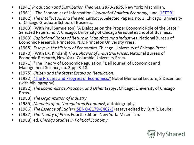 (1941) Production and Distribution Theories: 1870-1895. New York: Macmillan. (1961). The Economics of Information, Journal of Political Economy, June. (JSTOR)(JSTOR) (1962). The Intellectual and the Marketplace. Selected Papers, no. 3. Chicago: Unive