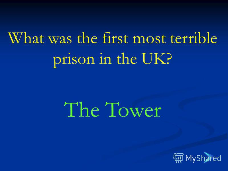 What was the first most terrible prison in the UK? The Tower