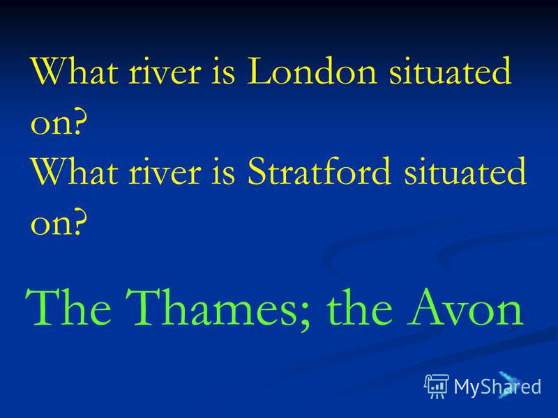 What river is London situated on? What river is Stratford situated on? The Thames; the Avon