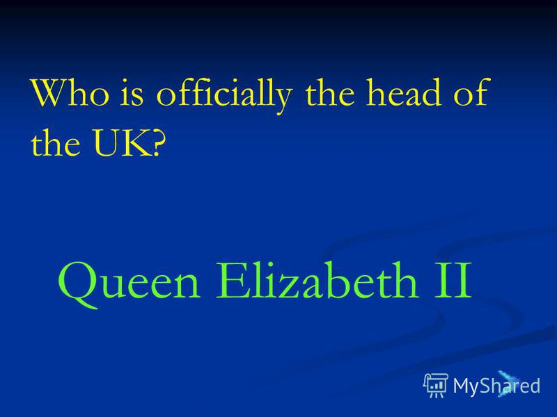 Who is officially the head of the UK? Queen Elizabeth II