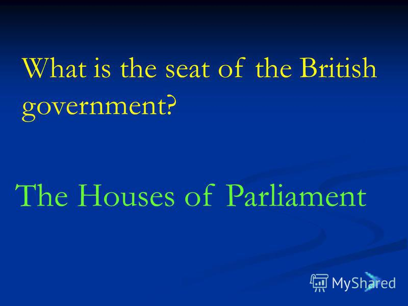The Houses of Parliament What is the seat of the British government?