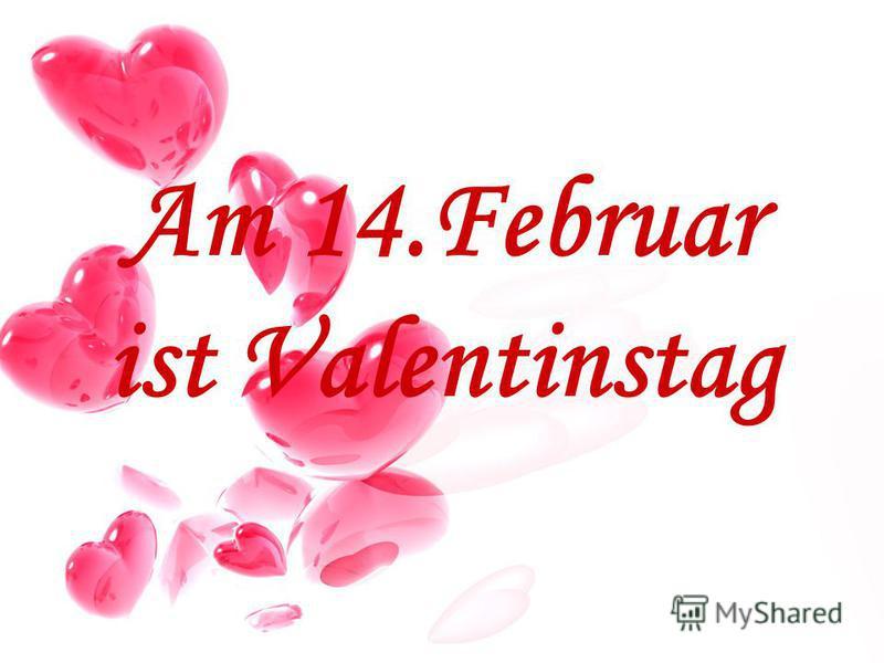 Am 14.Februar ist Valentinstag