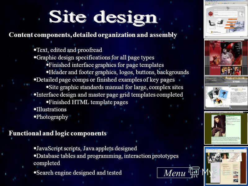 Content components, detailed organization and assembly Text, edited and proofread Graphic design specifications for all page types Finished interface graphics for page templates Header and footer graphics, logos, buttons, backgrounds Detailed page co
