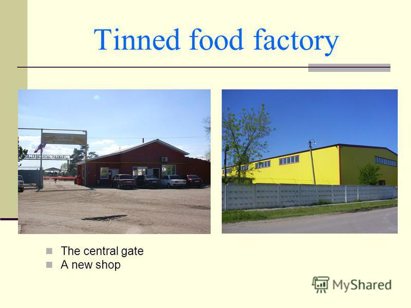 Tinned food factory The central gate A new shop