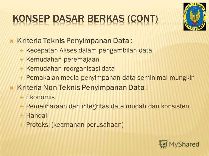 Kriteria Teknis Penyimpanan Data : Kecepatan Akses dalam pengambilan data Kemudahan peremajaan Kemudahan reorganisasi data Pemakaian media penyimpanan data seminimal mungkin Kriteria Non Teknis Penyimpanan Data : Ekonomis Pemeliharaan dan integritas