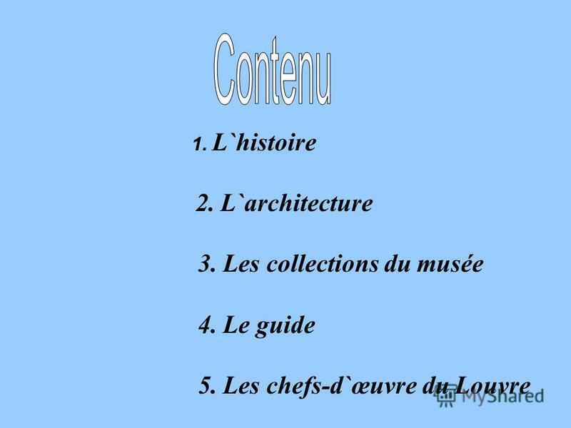 1. L`histoire 2. L`architecture 3. Les collections du musée 4. Le guide 5. Les chefs-d`œuvre du Louvre