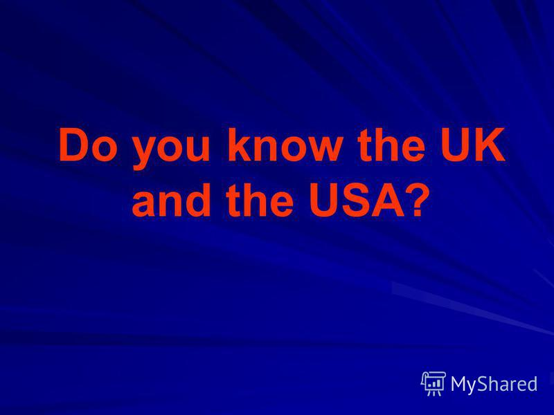 Do you know the UK and the USA?