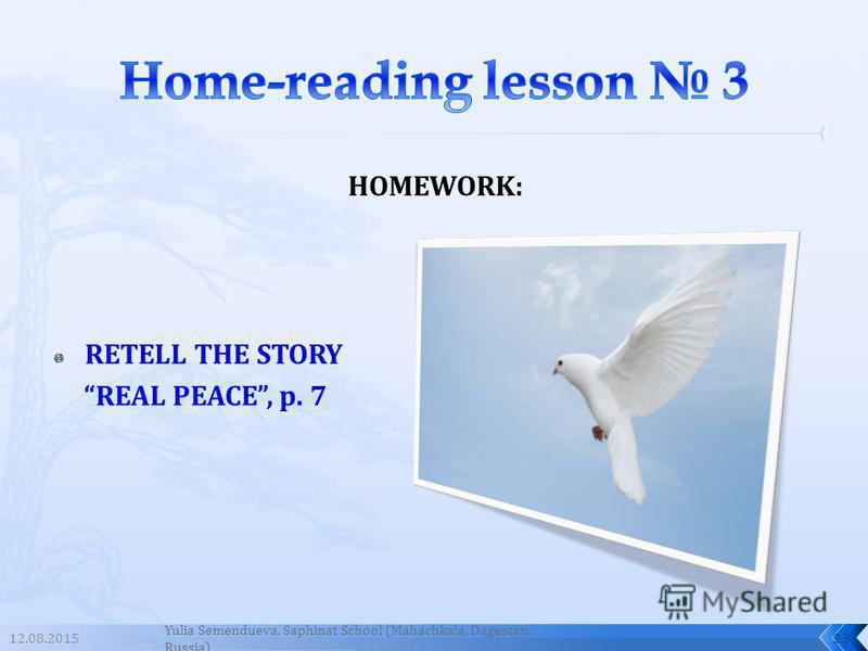 HOMEWORK: RETELL THE STORY REAL PEACE, p. 7 12.08.201523 Yulia Semendueva. Saphinat School (Mahachkala, Dagestan, Russia)