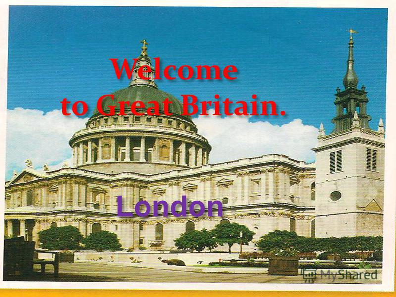 Welcome to Great Britain. London