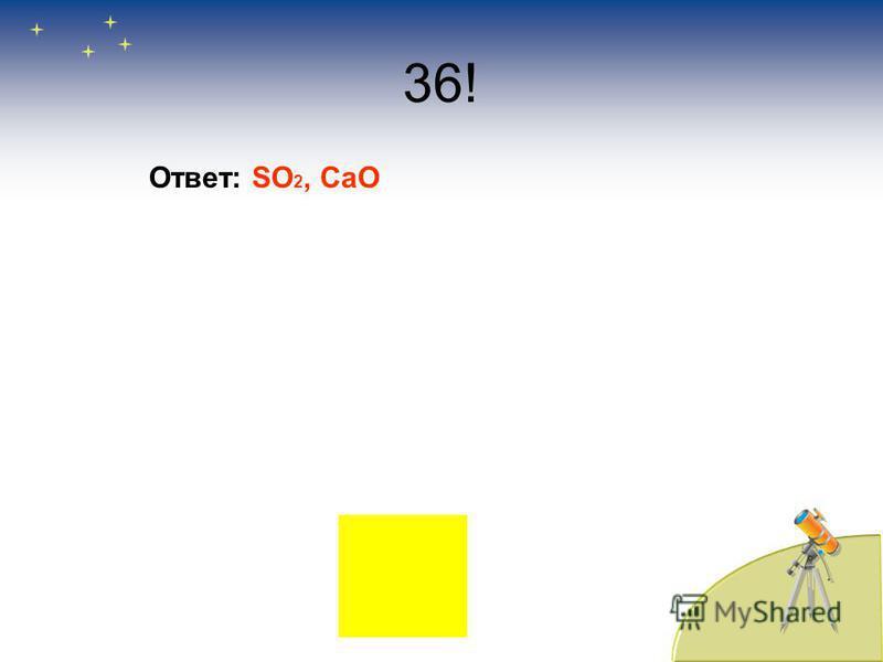36! Ответ: SO 2, CaO