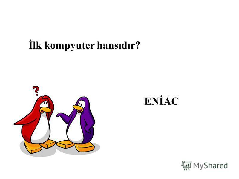 İlk kompyuter hansıdır? ENİAC