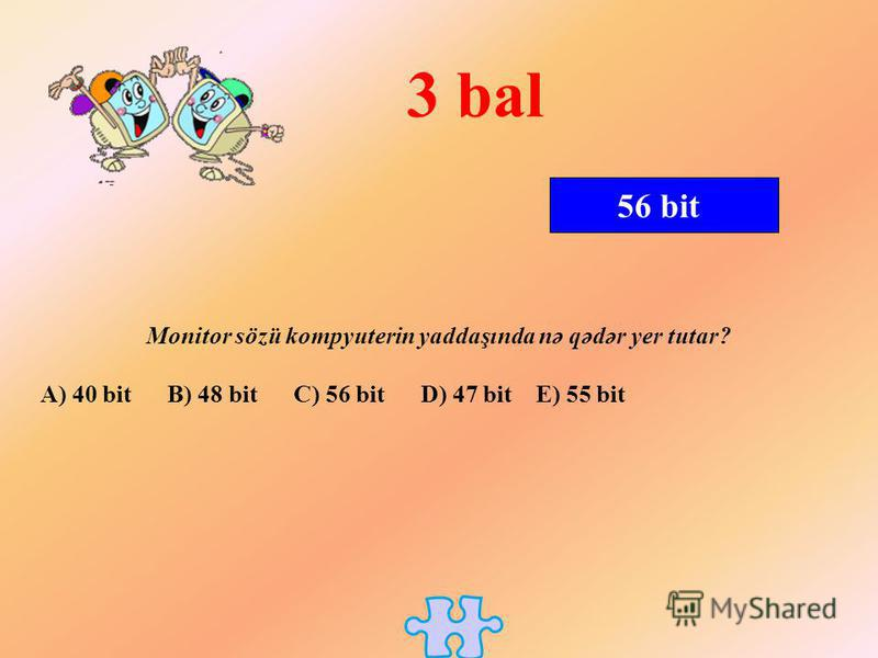 56 bit 3 bal Monitor sözü kompyuterin yaddaşında nə qədər yer tutar? A) 40 bit B) 48 bit C) 56 bit D) 47 bit E) 55 bit