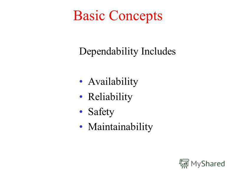 Basic Concepts Dependability Includes Availability Reliability Safety Maintainability