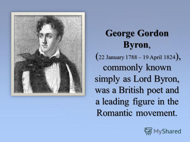 biography lord byron essay Lord byron's manfred george gordon, otherwise known as lord byron, was the most controversial poet of his time as one of the second-generation romantics, byron fused together high romance with a love of nature and tragic loss.