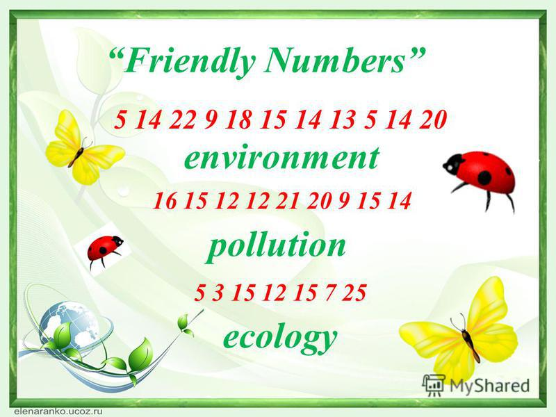 Friendly Numbers 5 14 22 9 18 15 14 13 5 14 20 16 15 12 12 21 20 9 15 14 5 3 15 12 15 7 25 environment pollution ecology