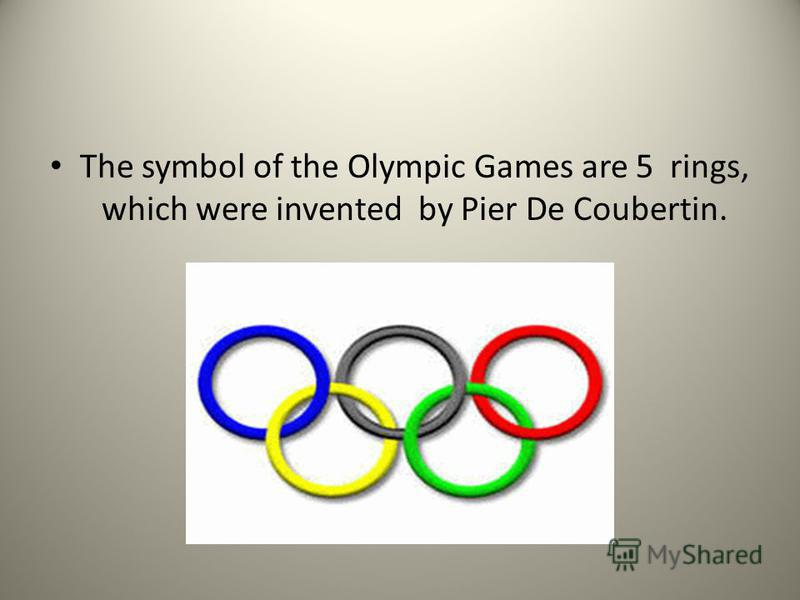 The symbol of the Olympic Games are 5 rings, which were invented by Pier De Coubertin.