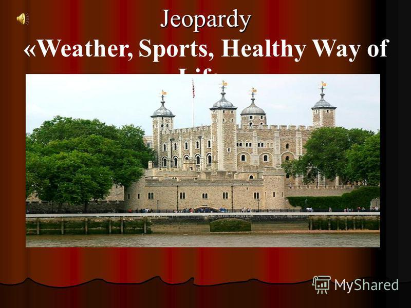 Jeopardy «Weather, Sports, Healthy Way of Life»