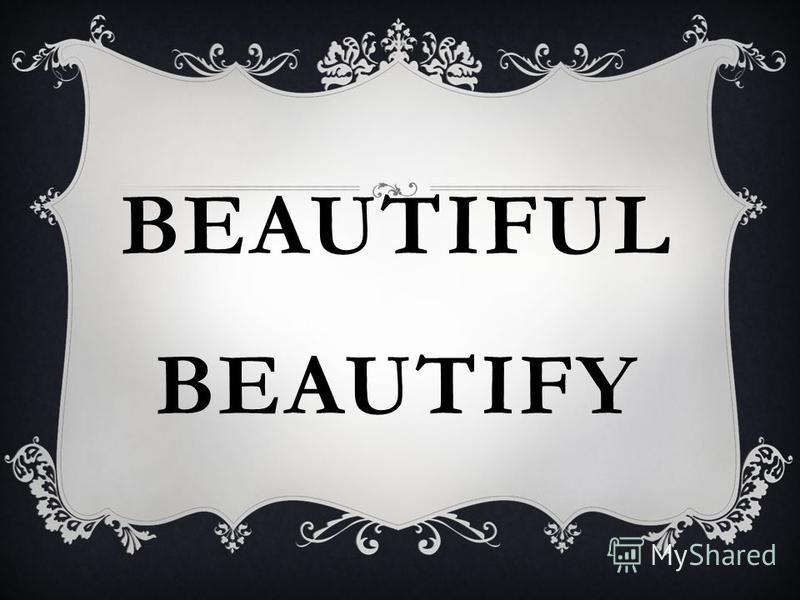 BEAUTIFUL BEAUTIFY
