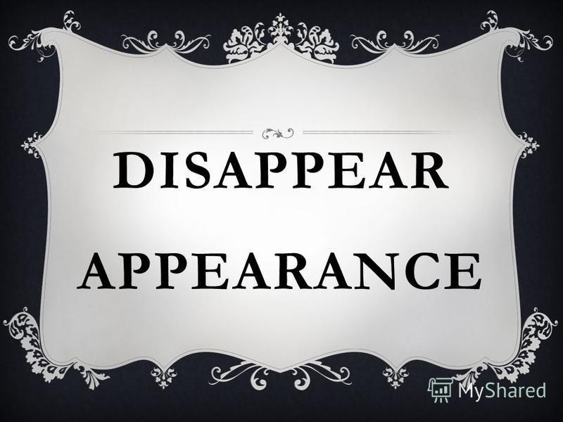 DISAPPEAR APPEARANCE