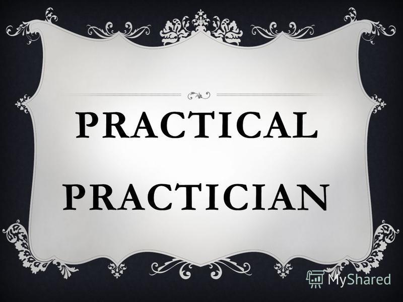PRACTICAL PRACTICIAN