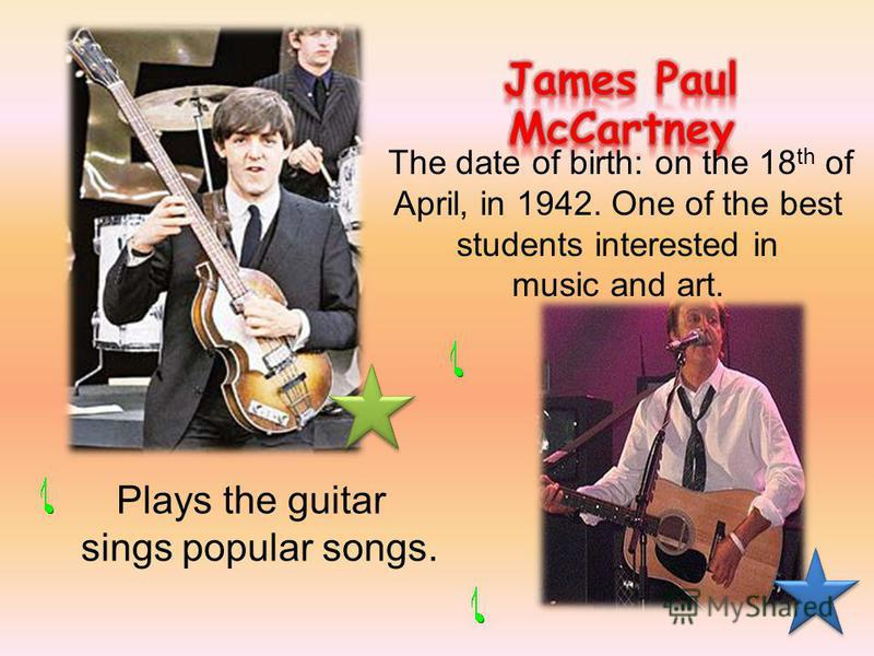 The date of birth: on the 18 th of April, in 1942. One of the best students interested in music and art. Plays the guitar sings popular songs.