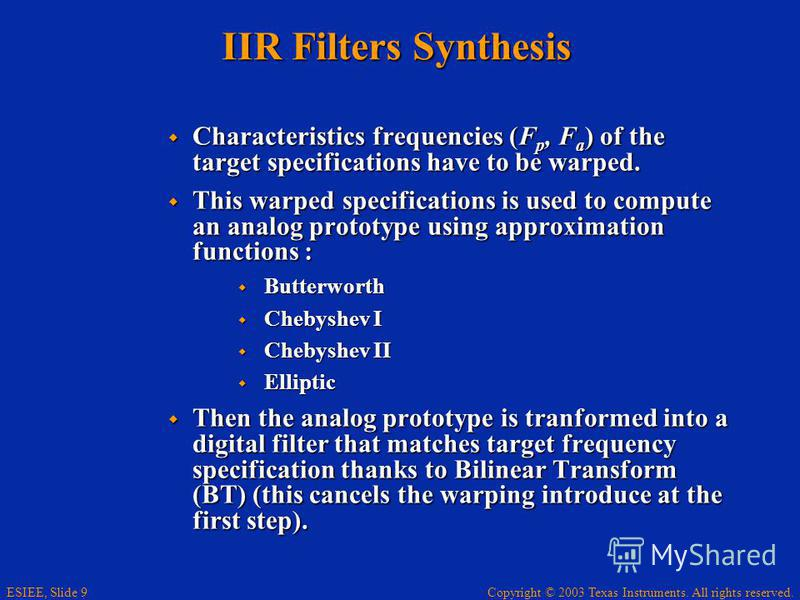 Copyright © 2003 Texas Instruments. All rights reserved. ESIEE, Slide 9 IIR Filters Synthesis Characteristics frequencies (F p, F a ) of the target specifications have to be warped. Characteristics frequencies (F p, F a ) of the target specifications