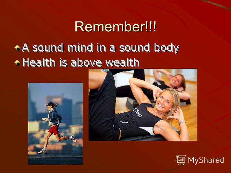 Remember!!! A sound mind in a sound body Health is above wealth A sound mind in a sound body Health is above wealth