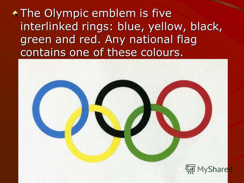 The Olympic emblem is five interlinked rings: blue, yellow, black, green and red. Any national flag contains one of these colours.