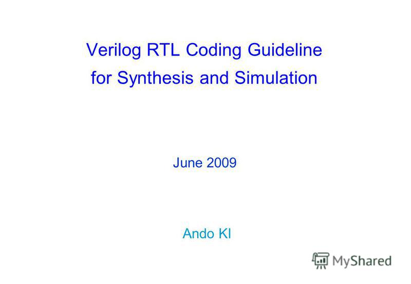 Verilog RTL Coding Guideline for Synthesis and Simulation Ando KI June 2009