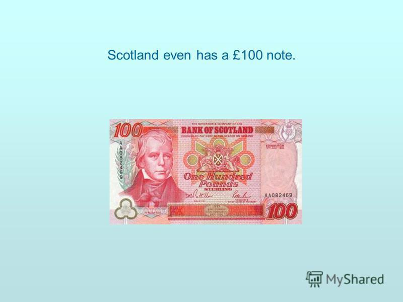 Scotland even has a £100 note.