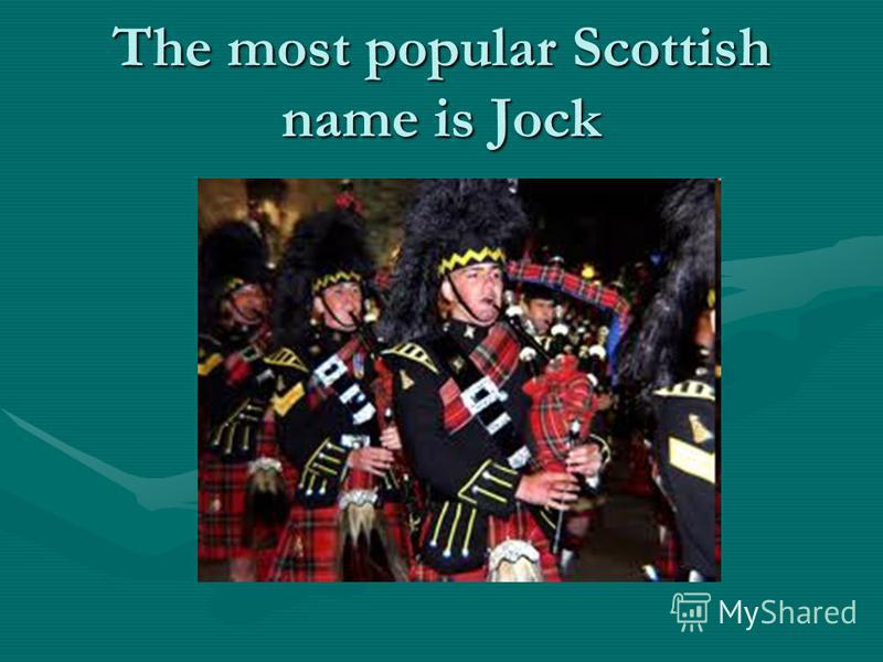 The most popular Scottish name is Jock