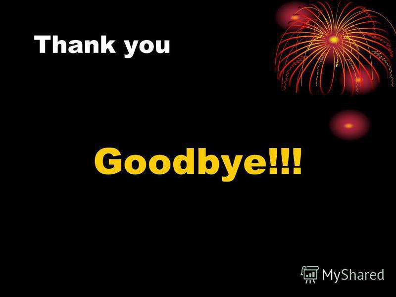 Thank you Goodbye!!!