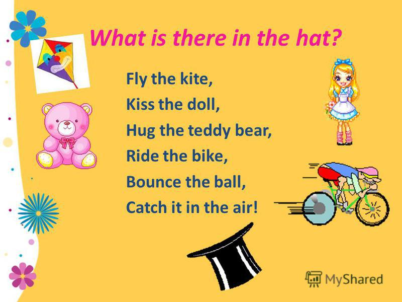 What is there in the hat? Fly the kite, Kiss the doll, Hug the teddy bear, Ride the bike, Bounce the ball, Catch it in the air!