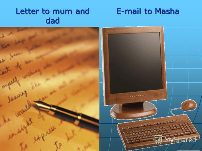 Letter to mum and dad E-mail to Masha